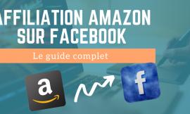 Affiliation Amazon sur Facebook – Le guide complet 2021