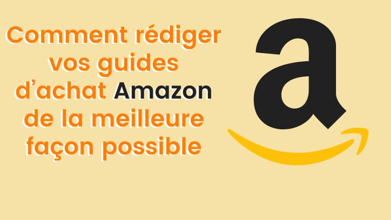 Read more about the article Comment rédiger vos guides d'achat Amazon de la meilleure façon possible