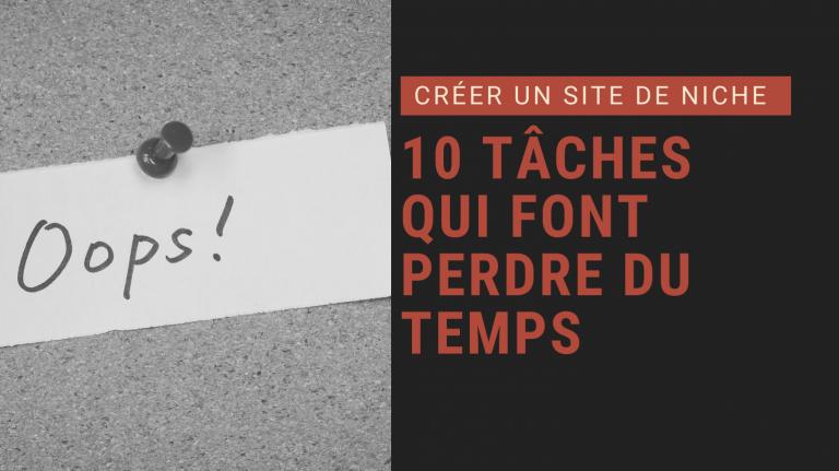 Read more about the article Créer un site de niche: 10 tâches qui font perdre du temps …