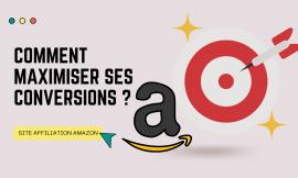 Site Affiliation Amazon: Comment maximiser ses conversions ?
